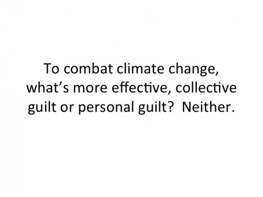 To combat climate change, what's more effective, collective guilt or personal guilt?  Neither.